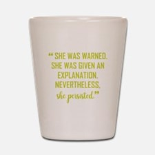 SHE PERSISTED Shot Glass