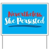 Nevertheless she persisted Yard Signs