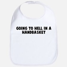 Going to hell in a handbasket Bib