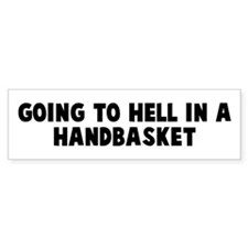 Going to hell in a handbasket Bumper Bumper Bumper Sticker