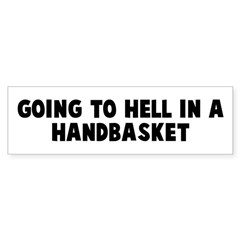 Going to hell in a handbasket Bumper Bumper Sticker