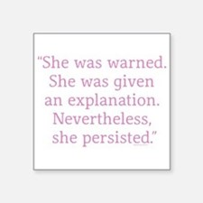 She was warned. Nevertheless she persisted Sticker