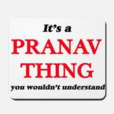 It's a Pranav thing, you wouldn' Mousepad