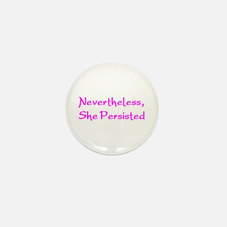 nevertheless, she persisted Mini Button