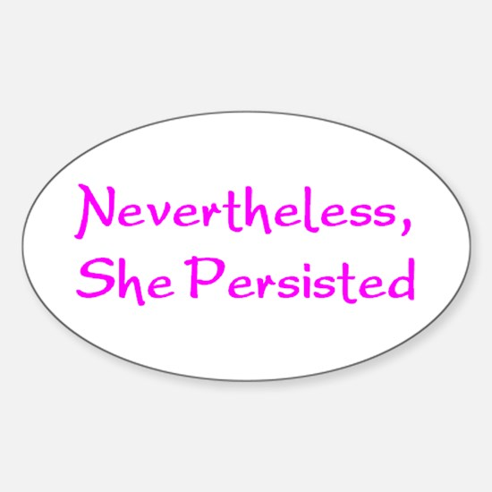 nevertheless, she persisted Sticker (Oval)