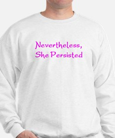 nevertheless, she persisted Sweatshirt