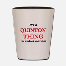 It's a Quinton thing, you wouldn&#3 Shot Glass