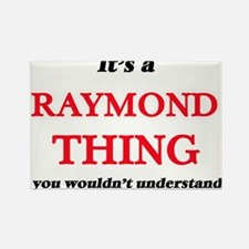 It's a Raymond thing, you wouldn't Magnets