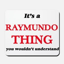 It's a Raymundo thing, you wouldn&#3 Mousepad