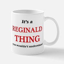 It's a Reginald thing, you wouldn't u Mugs