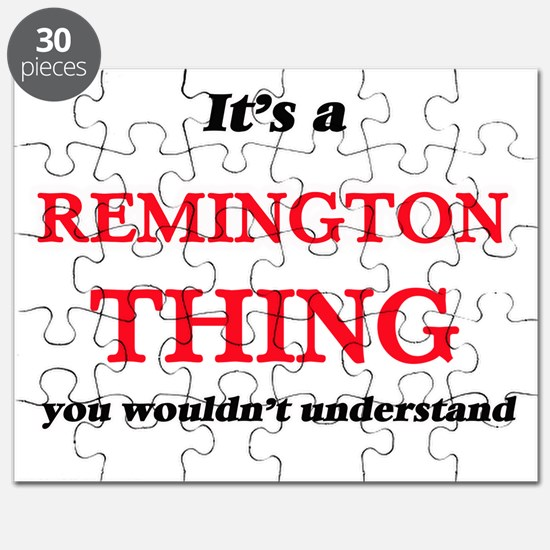 It's a Remington thing, you wouldn' Puzzle