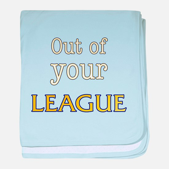 Out of your LEAGUE baby blanket