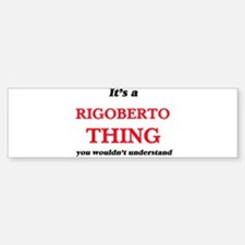 It's a Rigoberto thing, you wou Bumper Bumper Bumper Sticker