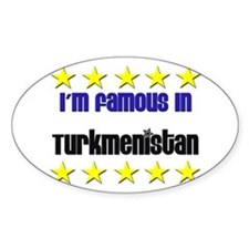I'm Famous in Turkmenistan Oval Decal