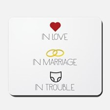 Love, Marriage and Trouble Mousepad