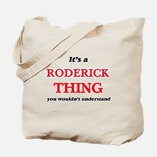 It's a Roderick thing, you wouldn&#39 Tote Bag