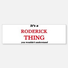 It's a Roderick thing, you woul Bumper Bumper Bumper Sticker