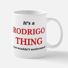 It's a Rodrigo thing, you wouldn't un Mugs