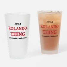 It's a Rolando thing, you would Drinking Glass