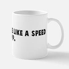 He ran over me like a speed b Mug