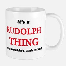 It's a Rudolph thing, you wouldn't un Mugs