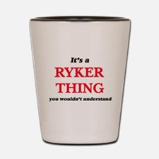 It's a Ryker thing, you wouldn' Shot Glass
