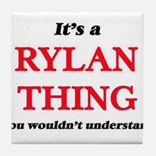 It's a Rylan thing, you wouldn&#3 Tile Coaster