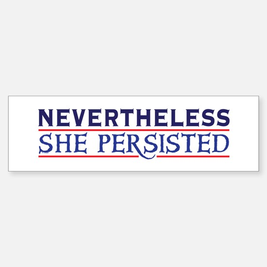 Nevertheless She Persisted Bumper Bumper Bumper Sticker