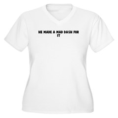 He made a mad dash for it T-Shirt