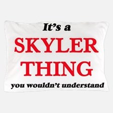 It's a Skyler thing, you wouldn&#3 Pillow Case