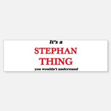 It's a Stephan thing, you would Bumper Bumper Bumper Sticker