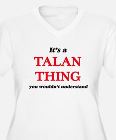 It's a Talan thing, you woul Plus Size T-Shirt
