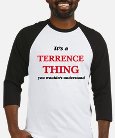 It's a Terrence thing, you wou Baseball Jersey