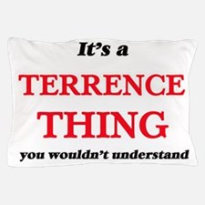 It's a Terrence thing, you wouldn& Pillow Case
