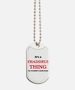 It's a Thaddeus thing, you wouldn&#39 Dog Tags
