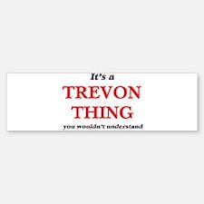 It's a Trevon thing, you wouldn Bumper Bumper Bumper Sticker
