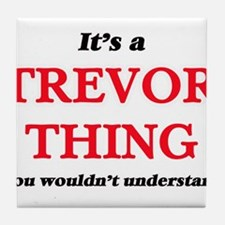 It's a Trevor thing, you wouldn&# Tile Coaster