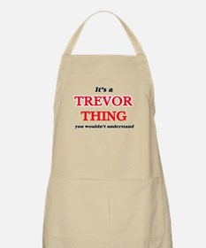 It's a Trevor thing, you wouldn&#3 Light Apron