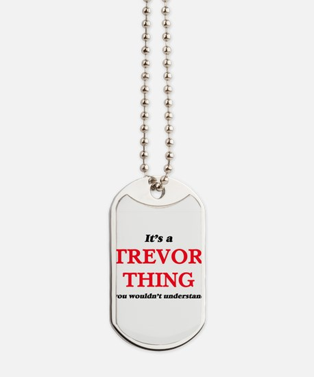 It's a Trevor thing, you wouldn't Dog Tags