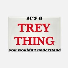 It's a Trey thing, you wouldn't un Magnets