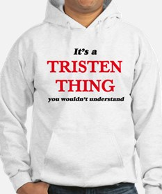 It's a Tristen thing, you wouldn&#3 Sweatshirt