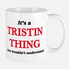 It's a Tristin thing, you wouldn't un Mugs