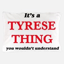 It's a Tyrese thing, you wouldn&#3 Pillow Case