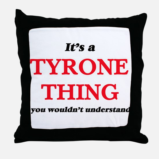 It's a Tyrone thing, you wouldn&# Throw Pillow