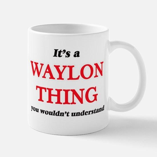 It's a Waylon thing, you wouldn't und Mugs