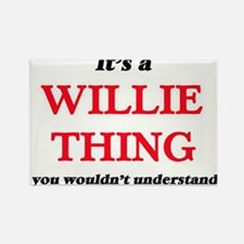 It's a Willie thing, you wouldn't Magnets
