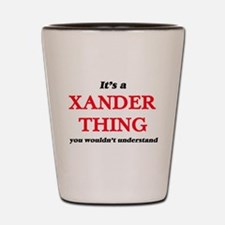 It's a Xander thing, you wouldn&#39 Shot Glass