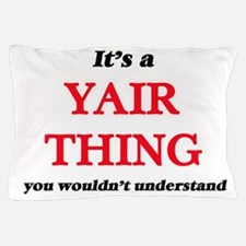 It's a Yair thing, you wouldn' Pillow Case