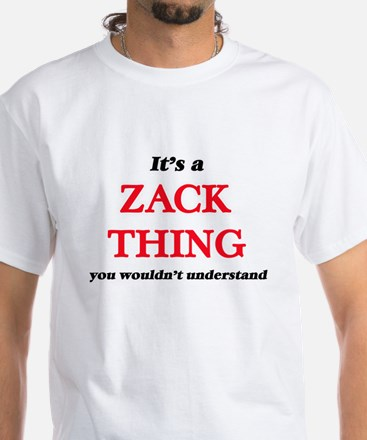 It's a Zack thing, you wouldn't un T-Shirt