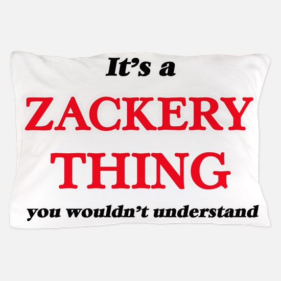 It's a Zackery thing, you wouldn&# Pillow Case